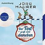 Der Tod greift nicht daneben: Alpenkrimi | Jörg Maurer