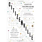 Gavin Newsom und Lisa Dickey: Citizenville: How to Take the Town Square Digital and Reinvent Government