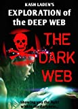 The Dark Web: Exploration Of The Deep Web (English Edition)