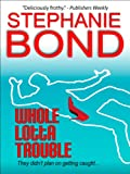Whole Lotta Trouble by Stephanie Bond