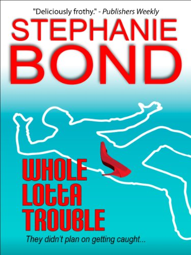 Whole Lotta Trouble (a humorous romantic mystery) by Stephanie Bond