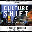 Culture Shift: Engaging Current Issues with Timeless Truth (       UNABRIDGED) by Albert Mohler Narrated by Albert Mohler
