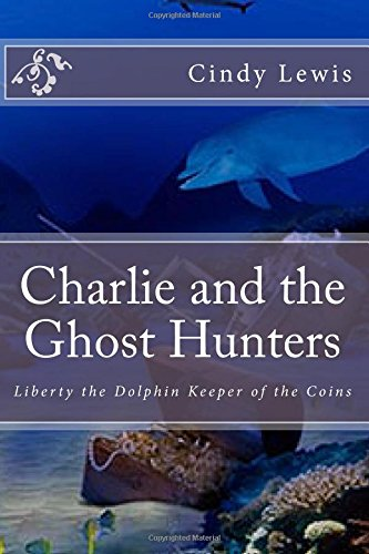 Charlie and the Ghost Hunters: Liberty the Dolphin Keeper of the Coins: Volume 4
