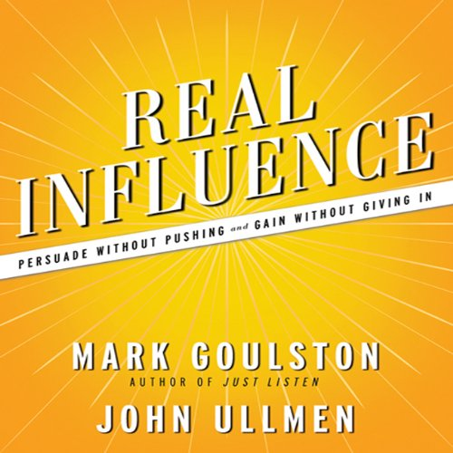 Real Influence: Persuade Without Pushing and Gain Without Giving In (Your Coach in a Box)