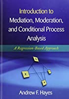 Introduction to Mediation, Moderation, and Conditional Process Analysis: A Regression-Based Approach (Methodology in the Social Sciences)
