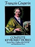 Complete Keyboard Works: Series Two : Ordres Xiv-Xxvii and Miscellaneous Pieces