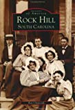 Rock Hill: (SC)  (Images of America) (0738514128) by Chepesiuk, Ron