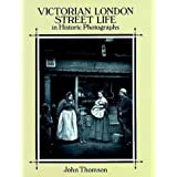 Victorian London Street Life in Historic Photographsby John Thomson