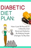 img - for Diabetic Diet Plan: How I Lost 90 Pounds In 5 Months And Reversed Diabetes By Making Simple Changes To My Diet book / textbook / text book