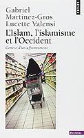L'Islam, l'islamisme et l'Occident : Genèse d'un affrontement