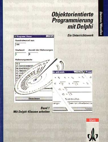 Objektorientierte Programmierung mit Delphi 1: Mit Delphi-Klassen arbeiten. Ein Unterrichtswerk
