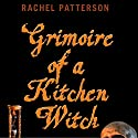 Grimoire of a Kitchen Witch: An Essential Guide to Witchcraft Audiobook by Rachel Patterson Narrated by Cynthia Dionisio
