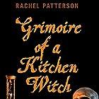 Grimoire of a Kitchen Witch: An Essential Guide to Witchcraft Hörbuch von Rachel Patterson Gesprochen von: Cynthia Dionisio