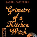 Grimoire of a Kitchen Witch: An Essential Guide to Witchcraft | Rachel Patterson