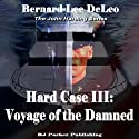 Voyage of the Damned: Hard Case III, The John Harding Series Audiobook by Bernard Lee DeLeo,  RJ Parker Publishing, Inc Narrated by Kevin Pierce