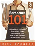 Barbecues 101: More Than 100 Recipes for Great Grilled, Smoked, and Barbecued Food Plus All the Fixings for Perfect Outdoor Parties (076790673X) by Rodgers, Rick
