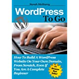 WordPress To Go - How To Build A WordPress Website On Your Own Domain, From Scratch, Even If You Are A Complete Beginner (Kindle Edition)By Sarah McHarry        Buy new: $2.99    Customer Rating: