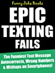 Epic Texting Fails!: The Funniest Tex...