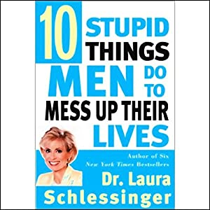 Ten Stupid Things Men Do to Mess Up Their Lives Audiobook