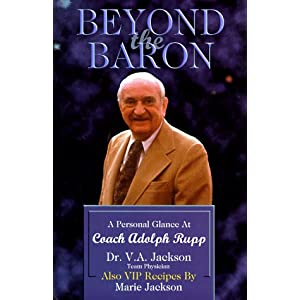 Beyond the Baron: A Personal Glance at Coach Adolph Rupp V. A. Jackson and Marie Jackson