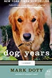 Dog Years: A Memoir (P.S.) 1st (first) Edition by Doty, Mark published by Harper Perennial (2008)