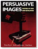 Persuasive Images: Posters of War and Revolution from the Hoover Archives