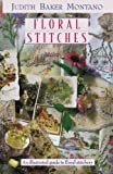 Floral Stitches: An Illustrated Guide (1571201076) by Montano, Judith Baker