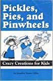 img - for Pickles, Pies and Pinwheels: Crazy Creations for Kids book / textbook / text book