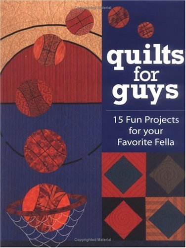 Quilts for Guys: 15 Fun Projects for Your Favorite Fella, Cyndy Rymer