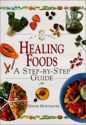 Healing Foods: A Step-By-Step Guide (In A Nutshell, Nutrition Series)