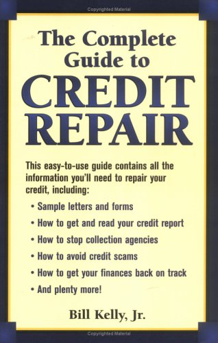 Complete Guide to Credit Repair, BILL KELLY