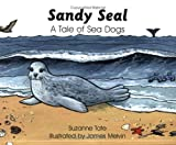 Sandy Seal: A Tale of Sea Dogs (No. 27 in Suzanne Tates Nature Series)