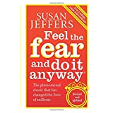 Feel The Fear And Do It Anyway: How to Turn Your Fear and Indecision into Confidence and Actionby Susan Jeffers