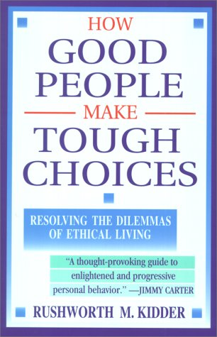 How Good People Make Tough Choices: Resolving the Dilemmas of Ethical Living, RUSHWORTH M. KIDDER