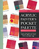 The Acrylic Painter's Pocket Palette: Practical Visual Advice on How to Create Over 2000 Acrylic Colours from a Small Basic Range (0855329971) by Sidaway, Ian