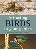 Stephen Moss And David Cottridge Attracting Birds To Your Garden