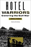 Hotel Warriors: Covering the Gulf War (Woodrow Wilson Center Special Studies)
