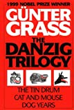 Gunter Grass The Danzig Trilogy: The Tin Drum / Cat and Mouse / the Dog Years
