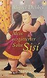 Mein vergötterter Sohn Sisí. Meridiane,  Band 60 (3250600601) by Miguel Delibes