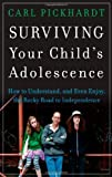 Surviving Your Child's Adolescence: How to Understand, and Even Enjoy, the Rocky Road to Independence