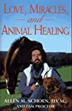Love, Miracles, and Animal Healing: A Veterinarian