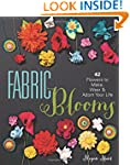 Fabric Blooms: 42 Flowers to Make, We...