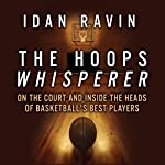 The Hoops Whisperer: On the Court and Inside the Heads of Basketball's Best Players | Idan Ravin
