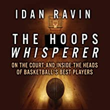 The Hoops Whisperer: On the Court and Inside the Heads of Basketball's Best Players Audiobook by Idan Ravin Narrated by Sean Pratt