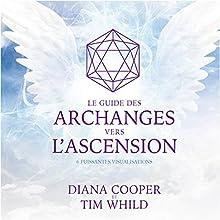 Le guide des archanges vers l'ascension : 6 puissantes visualisations | Livre audio Auteur(s) : Diana Cooper, Tim Whild Narrateur(s) : Catherine De Sève, Tristan Harvey