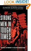 Strong Men in Tough Times: Exercising True Manhood in an Age that Demands Heroes