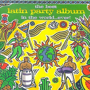 Various Artists - The Best Latin Party Album In The World...Ever! - Zortam Music
