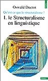 echange, troc Oswald Ducrot - Qu'est-ce que le structuralisme ? Tome 1 : Le Structuralisme en linguistique