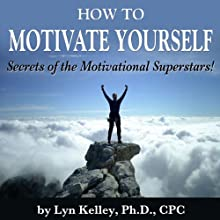How to Motivate Yourself: Secrets of the Motivational Superstars! | Livre audio Auteur(s) : Lyn Kelley Narrateur(s) : Lyn Kelley