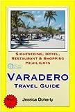 Varadero, Cuba Travel Guide - Sightseeing, Hotel, Restaurant & Shopping Highlights (Illustrated)